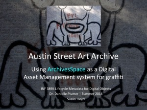 Austin Street Art Archive: Using ArchivesSpace as a Digital Asset Management system for graffiti